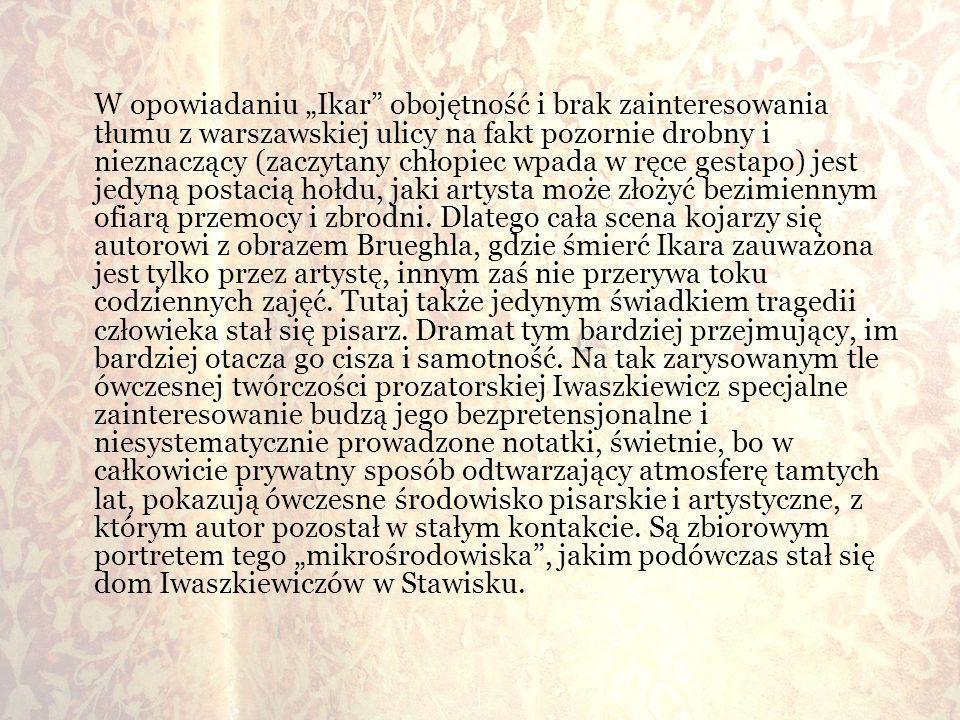 """W opowiadaniu """"Ikar obojętność i brak zainteresowania tłumu z warszawskiej ulicy na fakt pozornie drobny i nieznaczący (zaczytany chłopiec wpada w ręce gestapo) jest jedyną postacią hołdu, jaki artysta może złożyć bezimiennym ofiarą przemocy i zbrodni."""