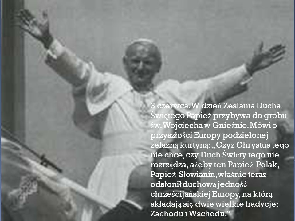 3 czerwca. W dzień Zesłania Ducha Świętego Papież przybywa do grobu św