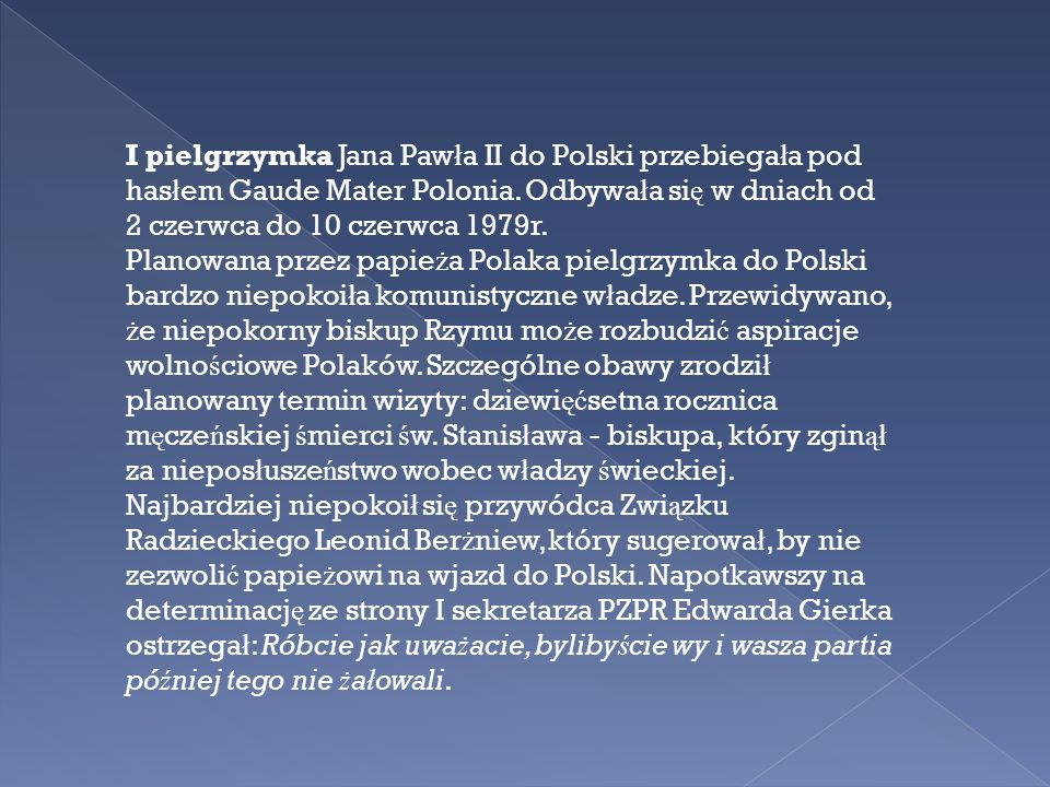 I pielgrzymka Jana Pawła II do Polski przebiegała pod hasłem Gaude Mater Polonia. Odbywała się w dniach od 2 czerwca do 10 czerwca 1979r.