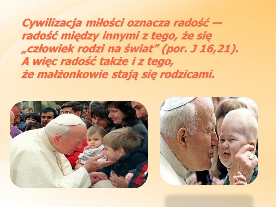 """Cywilizacja miłości oznacza radość — radość między innymi z tego, że się """"człowiek rodzi na świat (por. J 16,21)."""