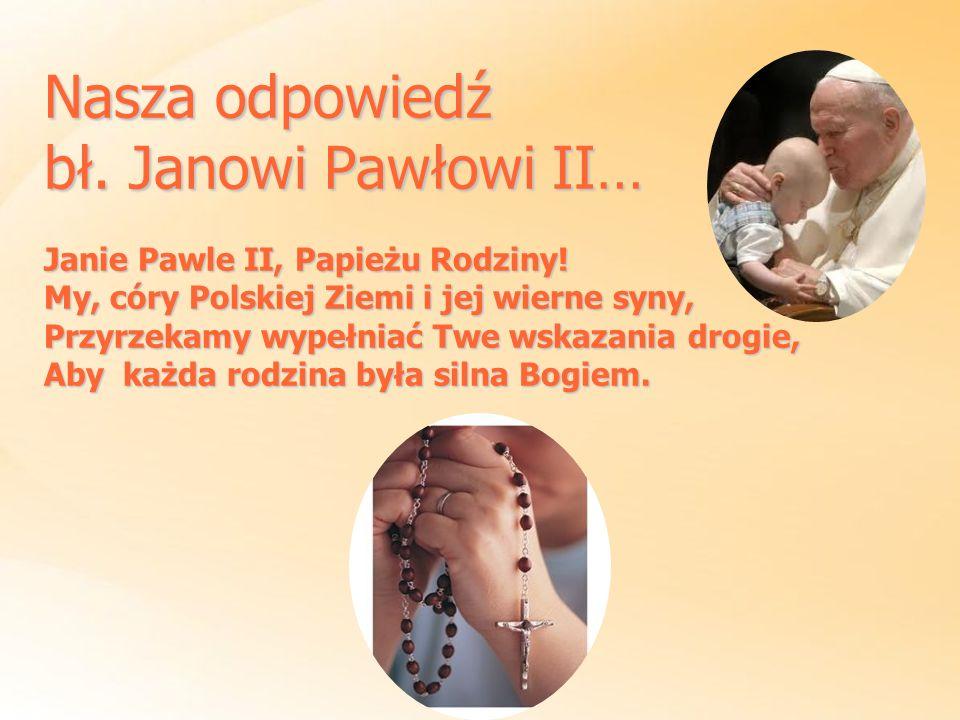 Nasza odpowiedź bł. Janowi Pawłowi II…