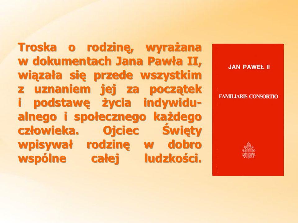 Troska o rodzinę, wyrażana w dokumentach Jana Pawła II, wiązała się przede wszystkim z uznaniem jej za początek i podstawę życia indywidu-alnego i społecznego każdego człowieka.