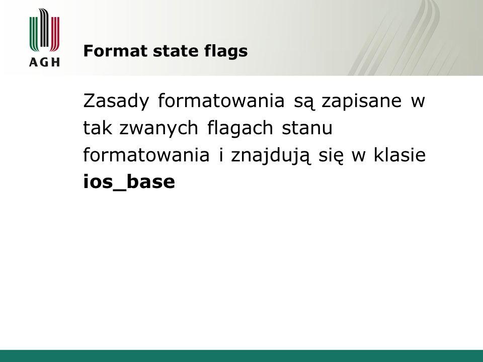 Format state flags Zasady formatowania są zapisane w tak zwanych flagach stanu formatowania i znajdują się w klasie ios_base