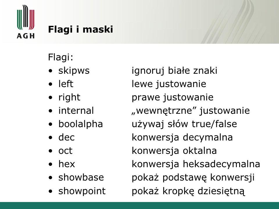 Flagi i maski Flagi: skipws ignoruj białe znaki. left lewe justowanie. right prawe justowanie.