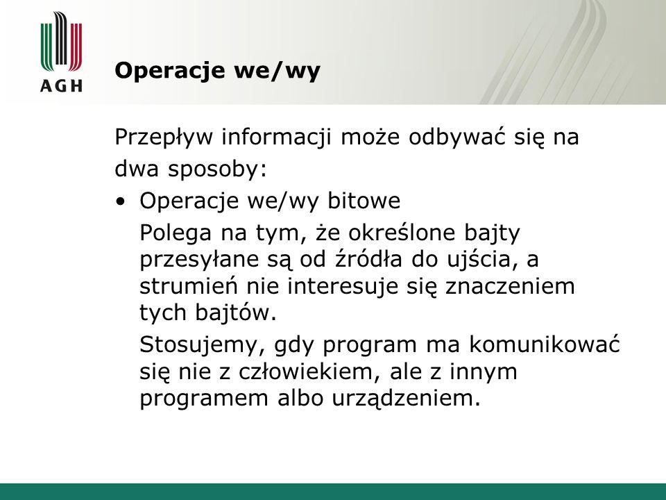 Operacje we/wy Przepływ informacji może odbywać się na. dwa sposoby: Operacje we/wy bitowe.