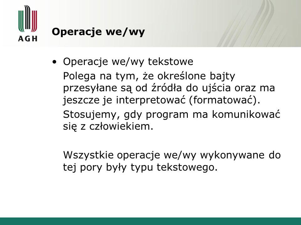 Operacje we/wy Operacje we/wy tekstowe.