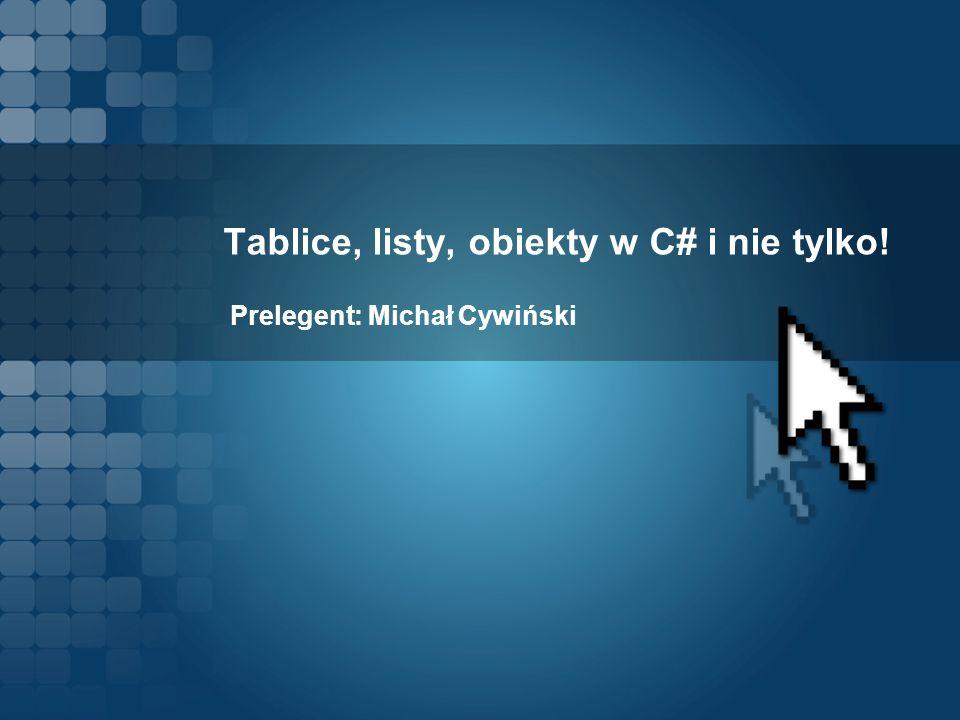 Tablice, listy, obiekty w C# i nie tylko!