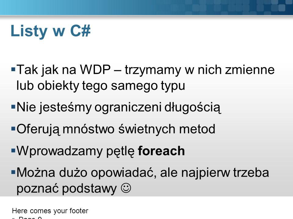 Listy w C# Tak jak na WDP – trzymamy w nich zmienne lub obiekty tego samego typu. Nie jesteśmy ograniczeni długością.