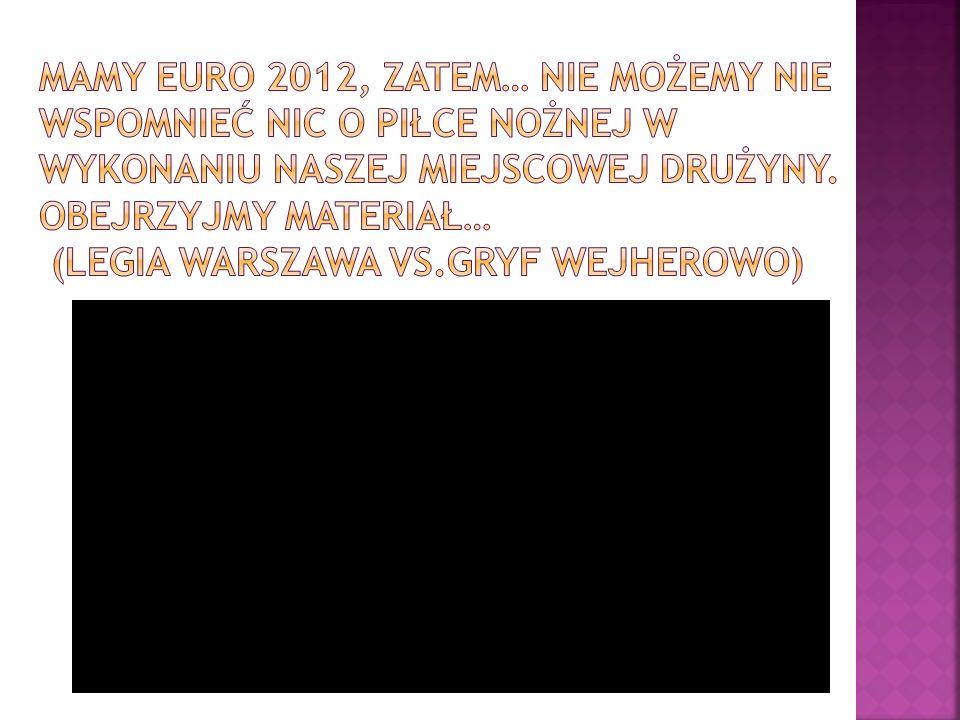 Mamy Euro 2012, zatem… nie możemy nie wspomnieć nic o piłce nożnej w wykonaniu naszej miejscowej drużyny.