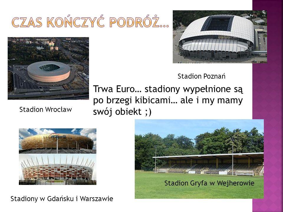 Czas kończyć podróż… Stadion Poznań. Trwa Euro… stadiony wypełnione są po brzegi kibicami… ale i my mamy swój obiekt ;)