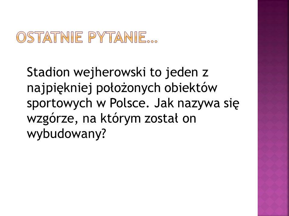 Ostatnie pytanie…