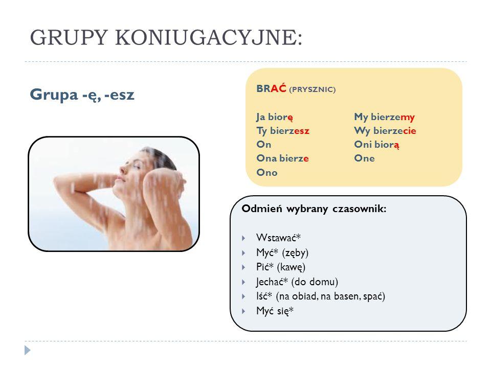 GRUPY KONIUGACYJNE: Grupa -ę, -esz Odmień wybrany czasownik: Wstawać*