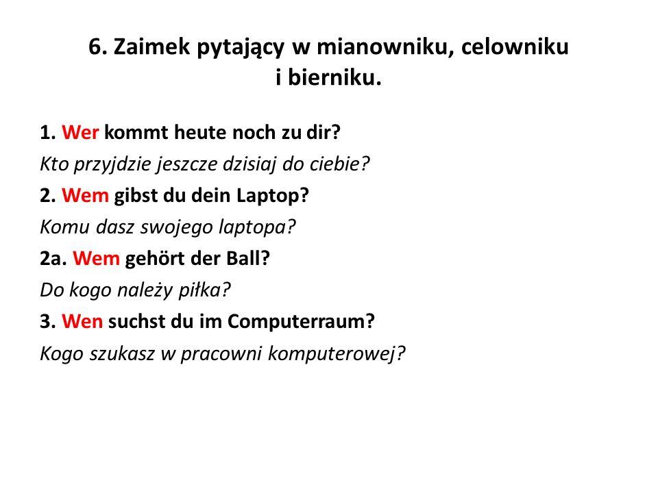 6. Zaimek pytający w mianowniku, celowniku i bierniku.
