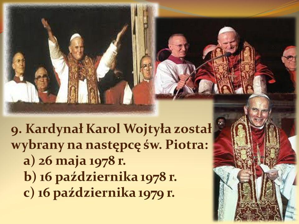 9. Kardynał Karol Wojtyła został wybrany na następcę św