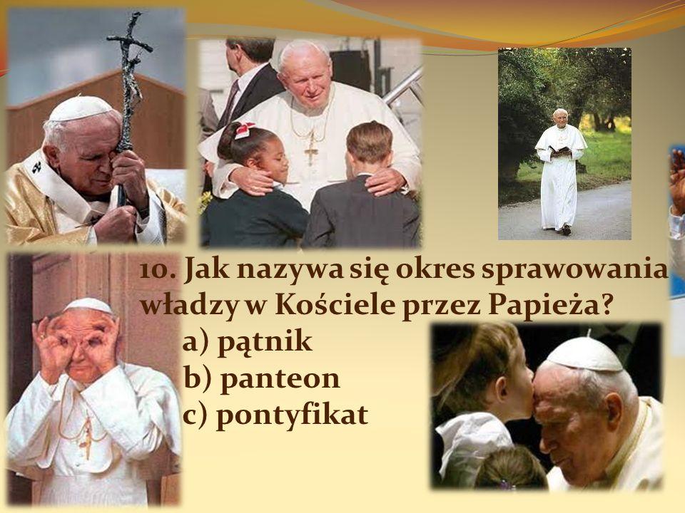 10. Jak nazywa się okres sprawowania władzy w Kościele przez Papieża