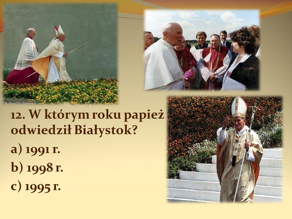 12. W którym roku papież odwiedził Białystok
