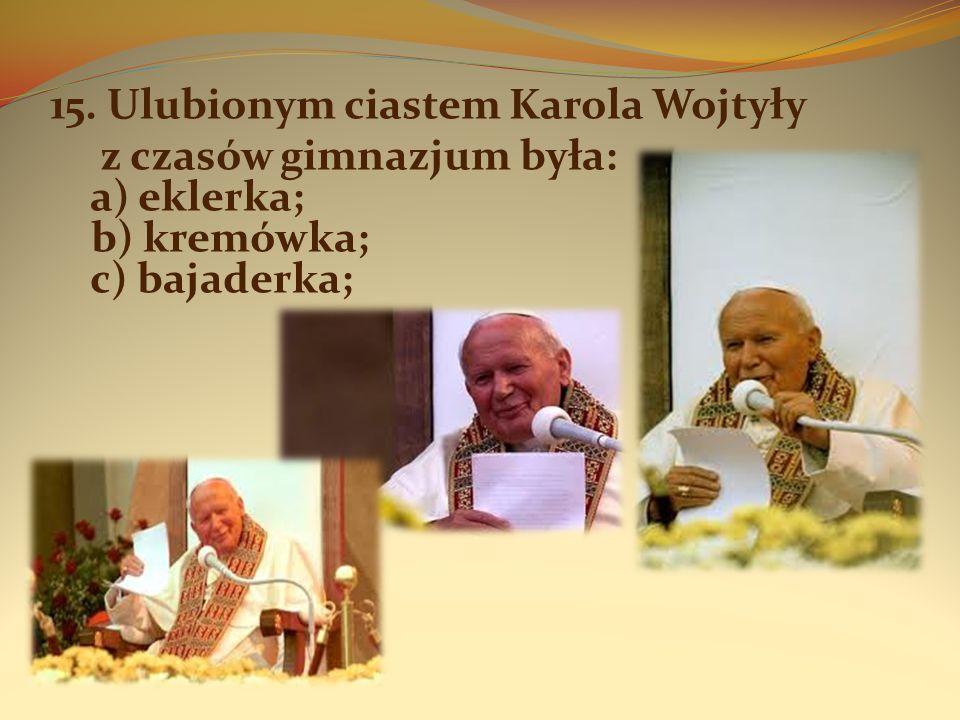 15. Ulubionym ciastem Karola Wojtyły