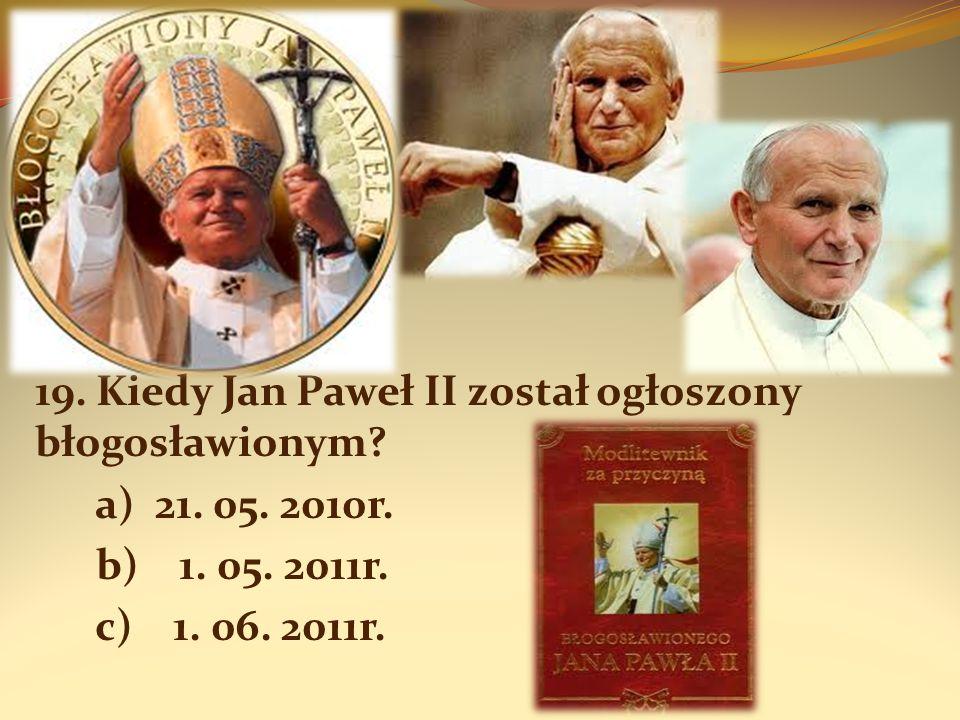 19. Kiedy Jan Paweł II został ogłoszony błogosławionym