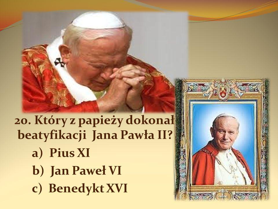 20. Który z papieży dokonał beatyfikacji Jana Pawła II