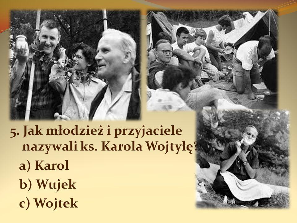 5. Jak młodzież i przyjaciele nazywali ks. Karola Wojtyłę