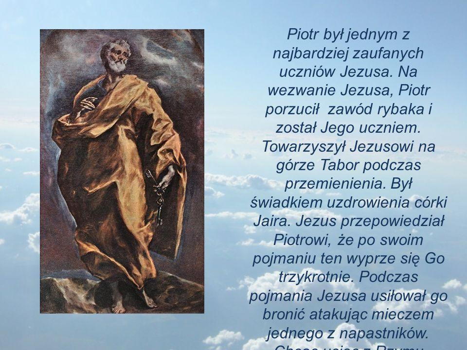 Piotr był jednym z najbardziej zaufanych uczniów Jezusa