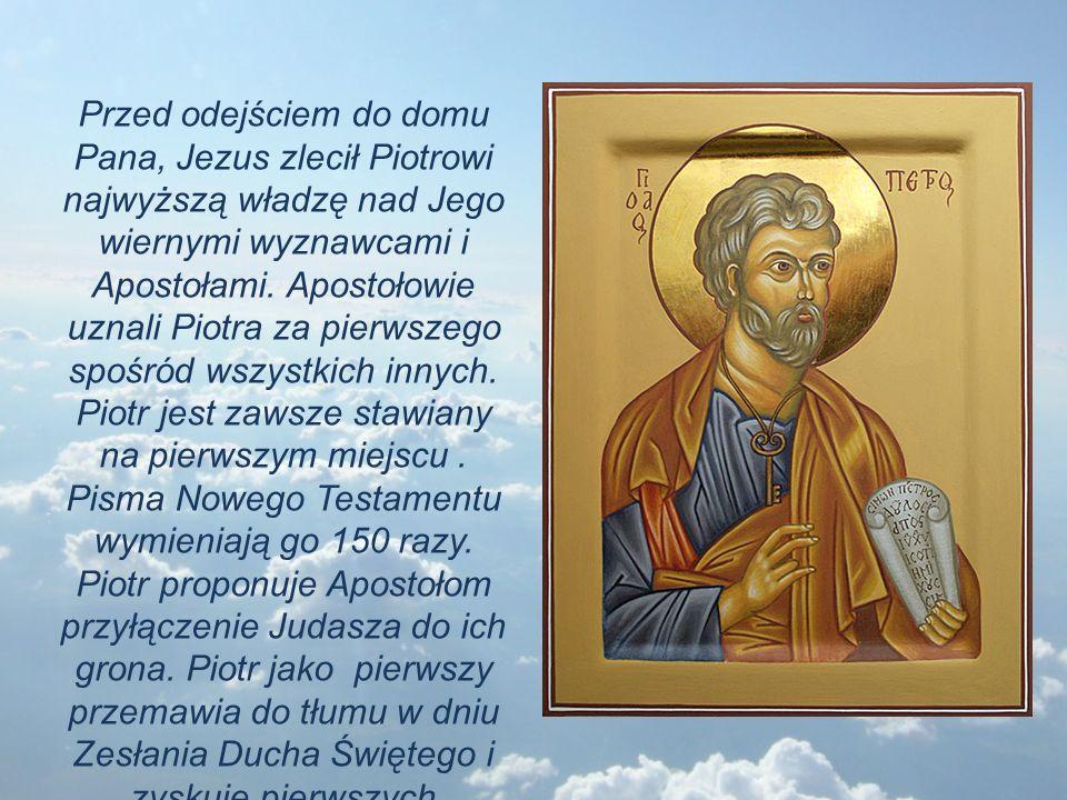 Przed odejściem do domu Pana, Jezus zlecił Piotrowi najwyższą władzę nad Jego wiernymi wyznawcami i Apostołami.