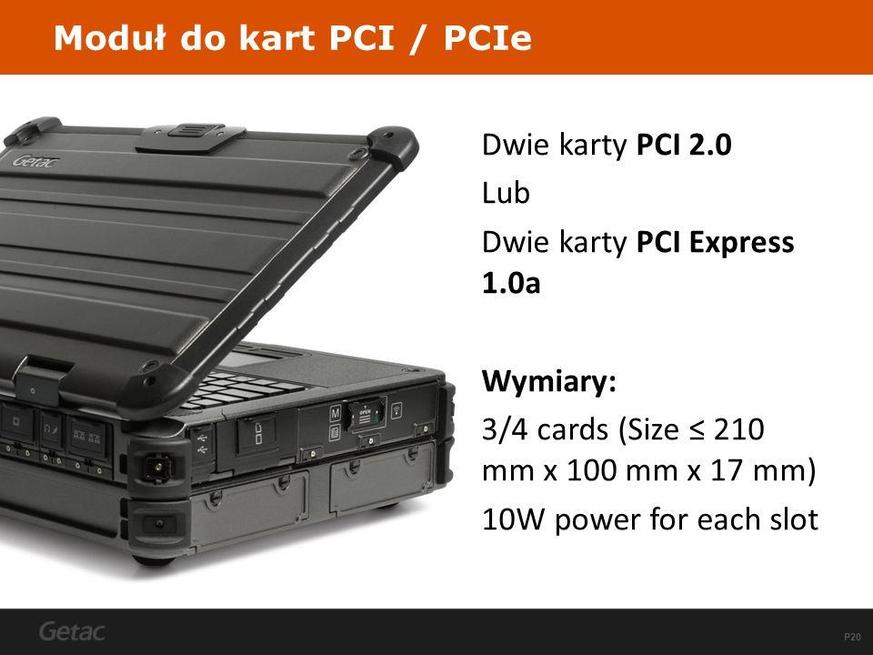 Moduł do kart PCI / PCIe Dwie karty PCI 2.0. Lub. Dwie karty PCI Express 1.0a. Wymiary: 3/4 cards (Size ≤ 210 mm x 100 mm x 17 mm)