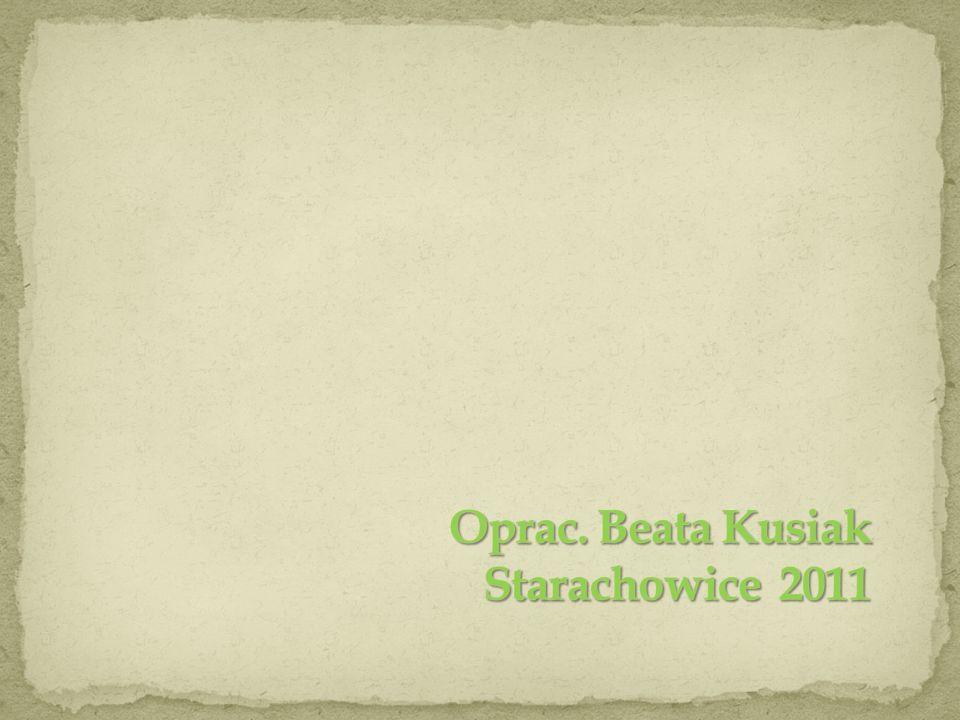 Oprac. Beata Kusiak Starachowice 2011