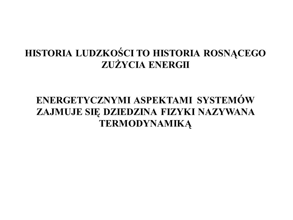 HISTORIA LUDZKOŚCI TO HISTORIA ROSNĄCEGO ZUŻYCIA ENERGII