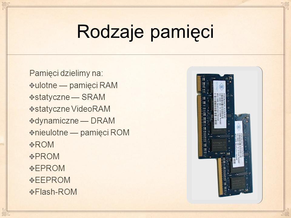Rodzaje pamięci Pamięci dzielimy na: ulotne — pamięci RAM