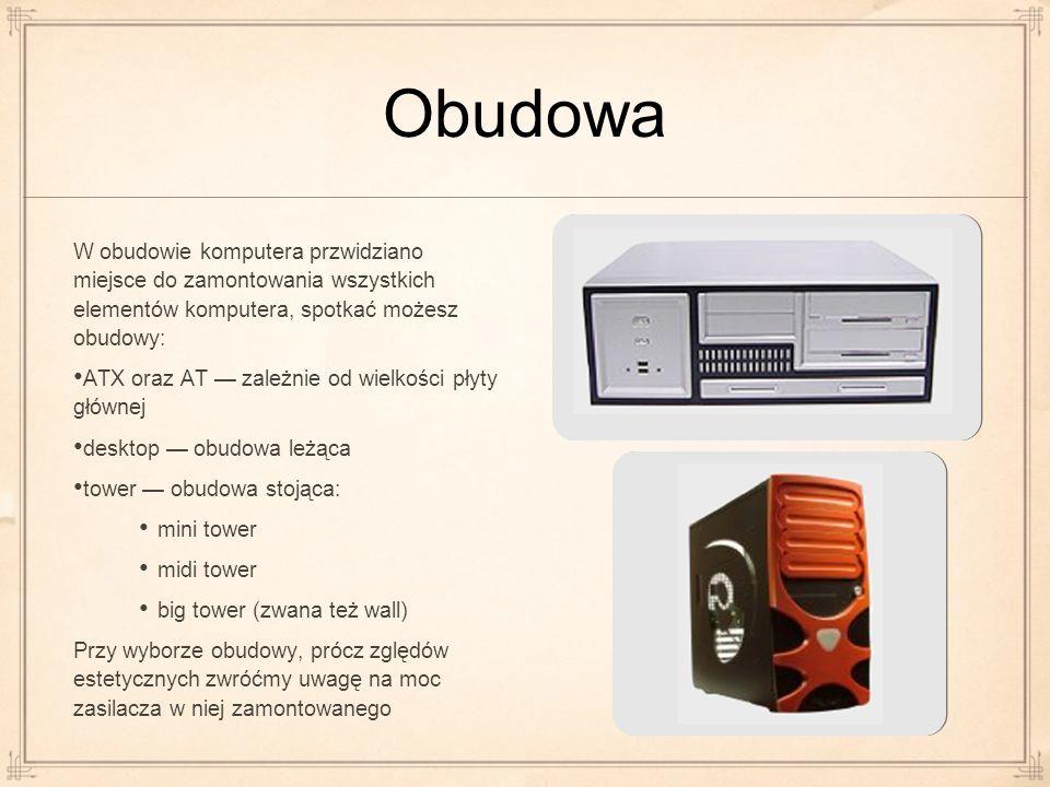 ObudowaW obudowie komputera przwidziano miejsce do zamontowania wszystkich elementów komputera, spotkać możesz obudowy: