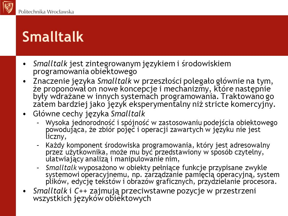 Smalltalk Smalltalk jest zintegrowanym językiem i środowiskiem programowania obiektowego.
