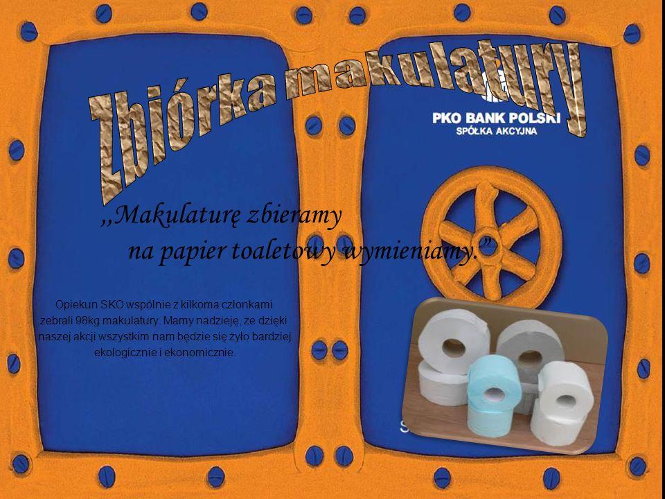 ,,Makulaturę zbieramy na papier toaletowy wymieniamy.