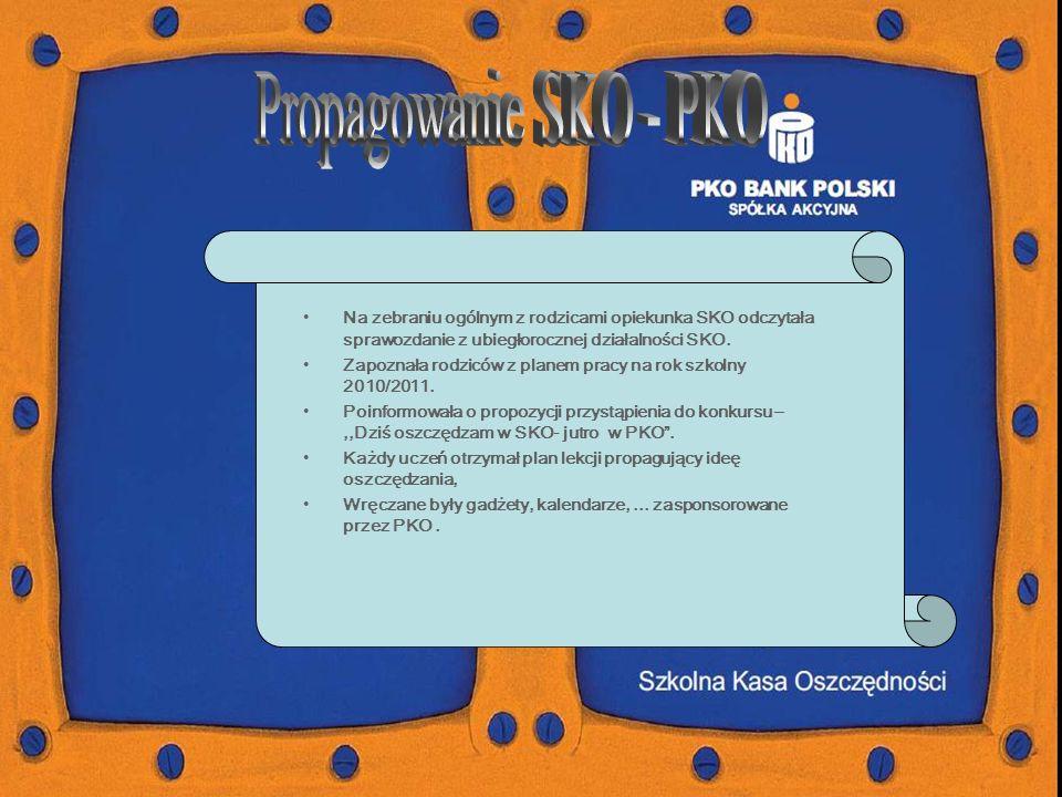Propagowanie SKO - PKO Na zebraniu ogólnym z rodzicami opiekunka SKO odczytała sprawozdanie z ubiegłorocznej działalności SKO.