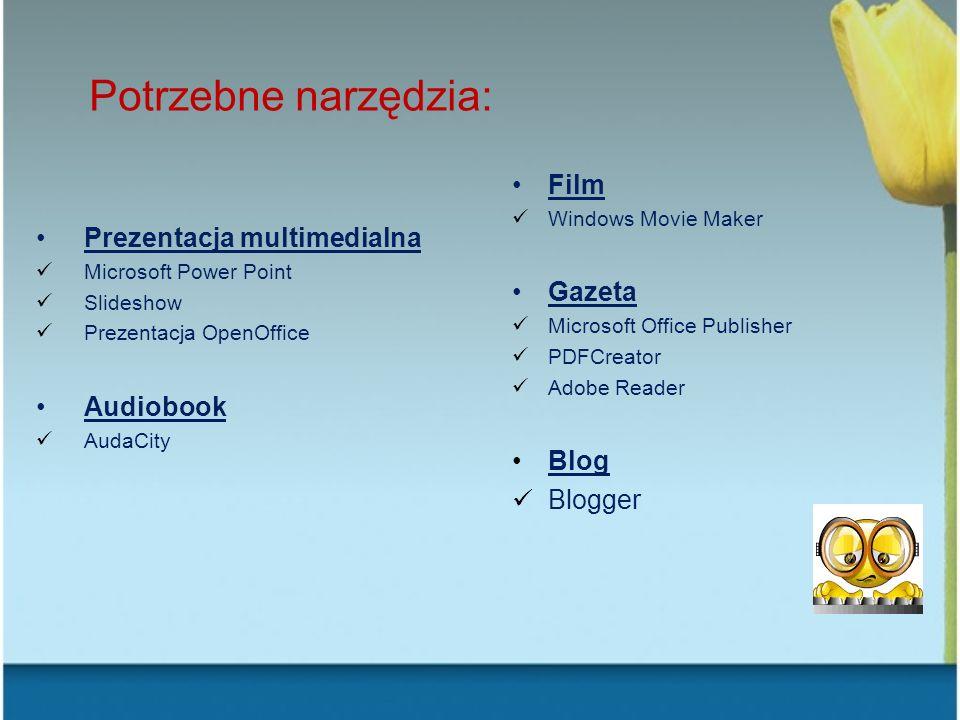 Potrzebne narzędzia: Film Prezentacja multimedialna Gazeta Audiobook
