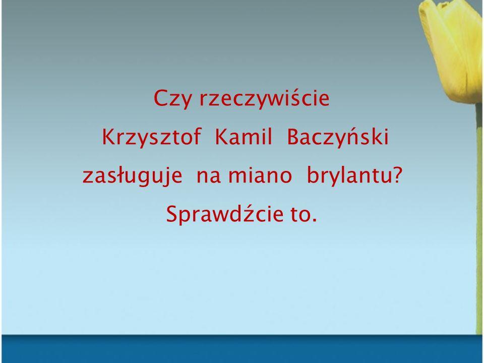 Krzysztof Kamil Baczyński zasługuje na miano brylantu Sprawdźcie to.