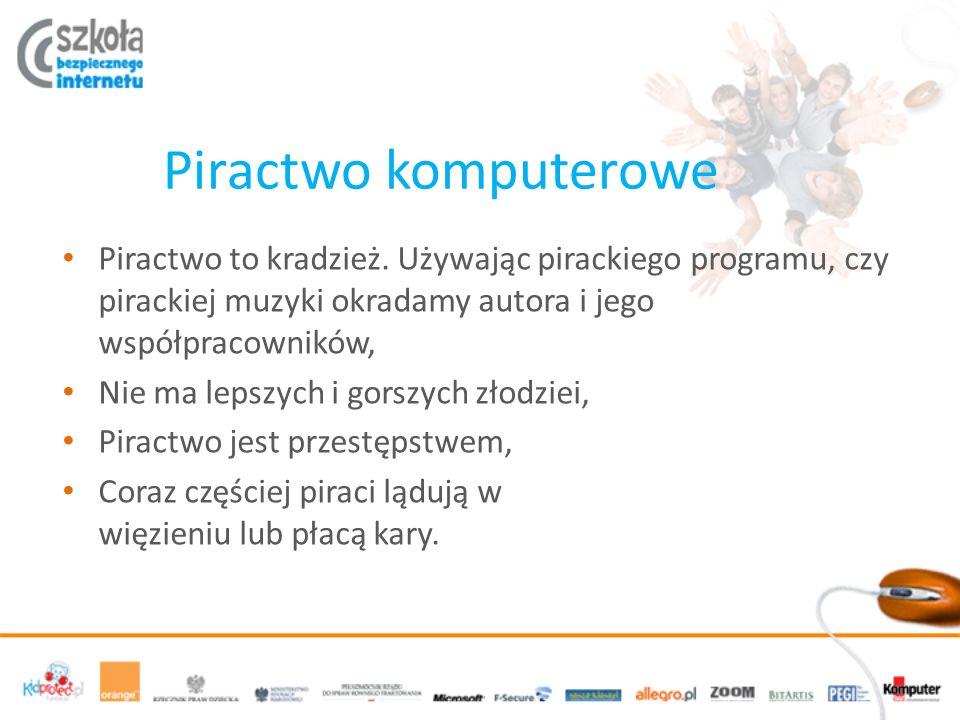 Piractwo komputerowe Piractwo to kradzież. Używając pirackiego programu, czy pirackiej muzyki okradamy autora i jego współpracowników,