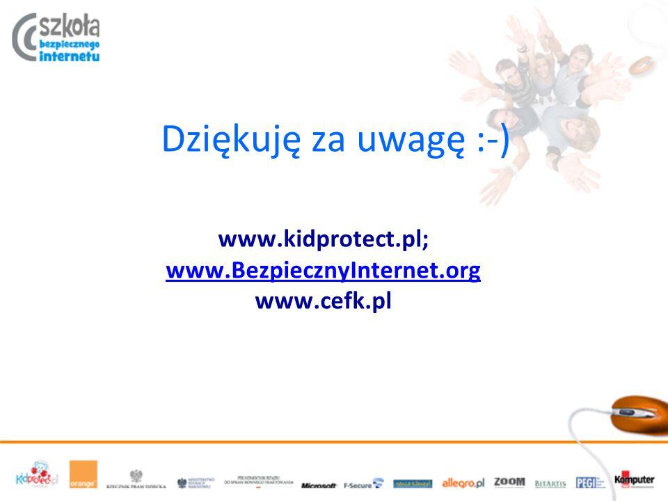 Dziękuję za uwagę :-) www.kidprotect.pl; www.BezpiecznyInternet.org