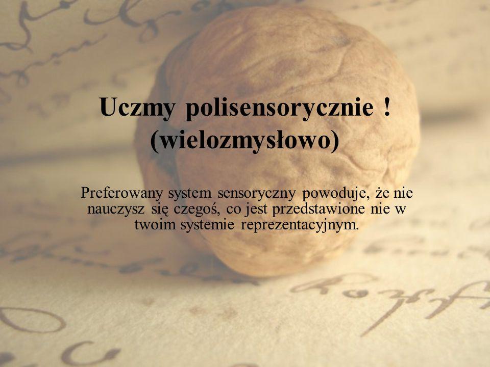 Uczmy polisensorycznie ! (wielozmysłowo)