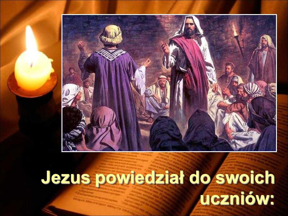 Jezus powiedział do swoich uczniów:
