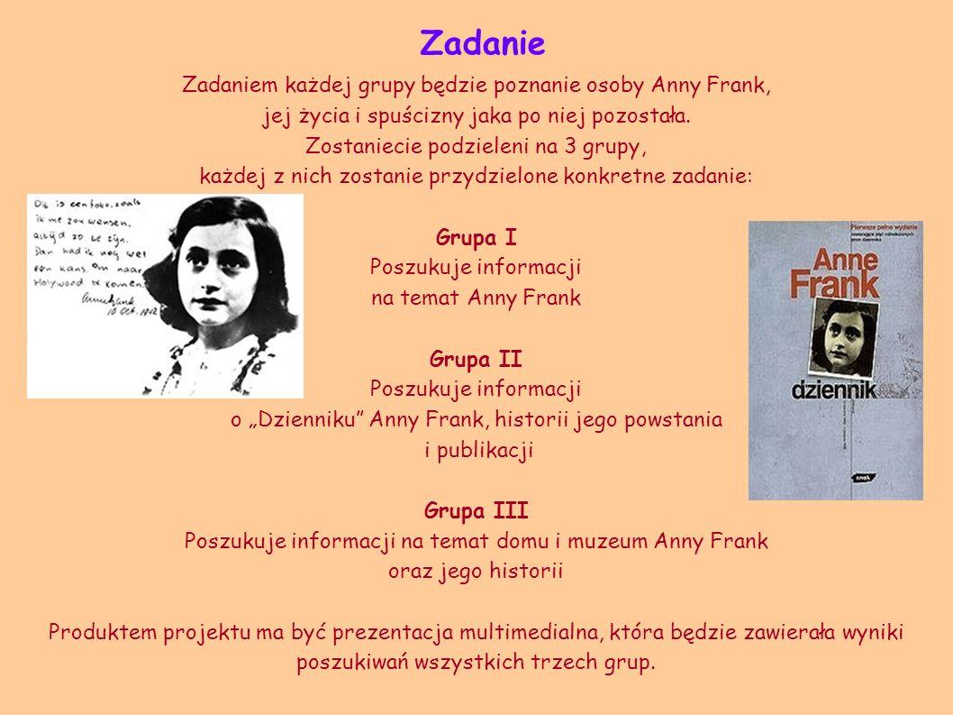 Zadanie Zadaniem każdej grupy będzie poznanie osoby Anny Frank,