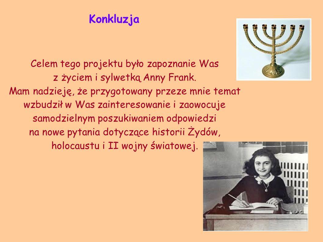 Konkluzja Celem tego projektu było zapoznanie Was z życiem i sylwetką Anny Frank. Mam nadzieję, że przygotowany przeze mnie temat.