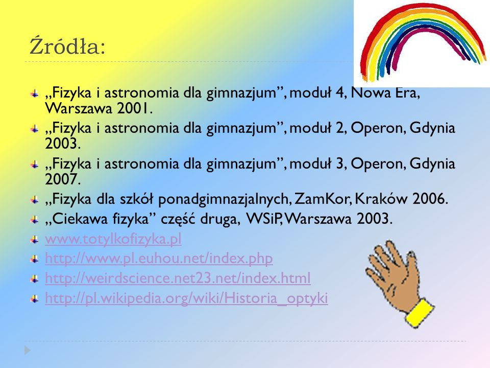 """Źródła:""""Fizyka i astronomia dla gimnazjum , moduł 4, Nowa Era, Warszawa 2001. """"Fizyka i astronomia dla gimnazjum , moduł 2, Operon, Gdynia 2003."""