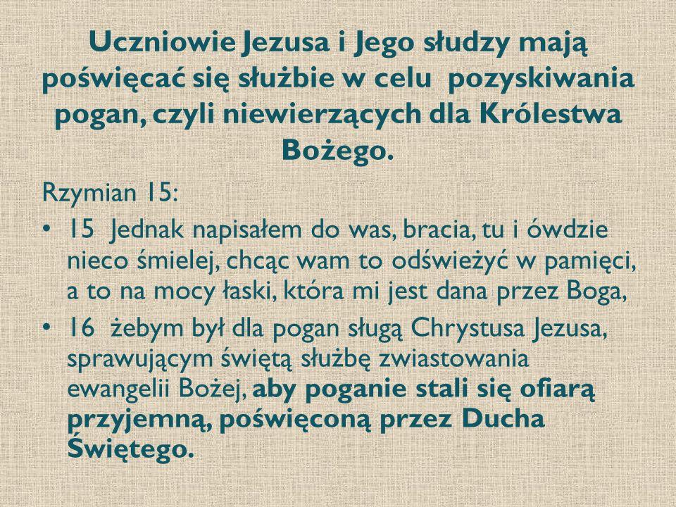 Uczniowie Jezusa i Jego słudzy mają poświęcać się służbie w celu pozyskiwania pogan, czyli niewierzących dla Królestwa Bożego.