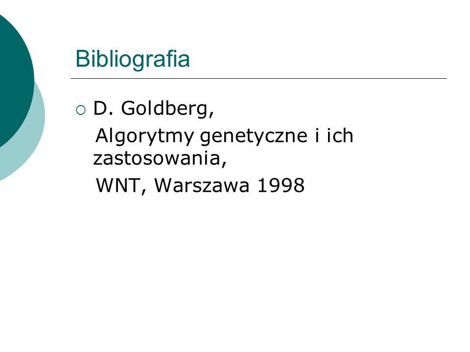Bibliografia D. Goldberg, Algorytmy genetyczne i ich zastosowania,
