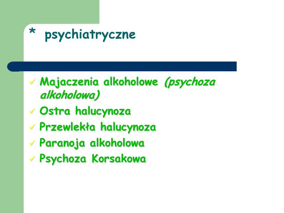 * psychiatryczne Majaczenia alkoholowe (psychoza alkoholowa)
