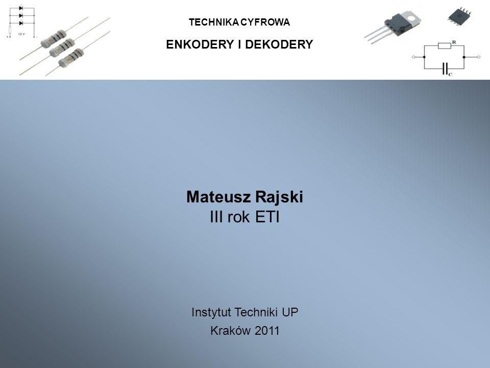 Mateusz Rajski III rok ETI ENKODERY I DEKODERY Instytut Techniki UP