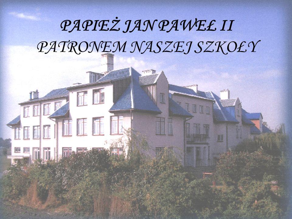 PAPIEŻ JAN PAWEŁ II PATRONEM NASZEJ SZKOŁY