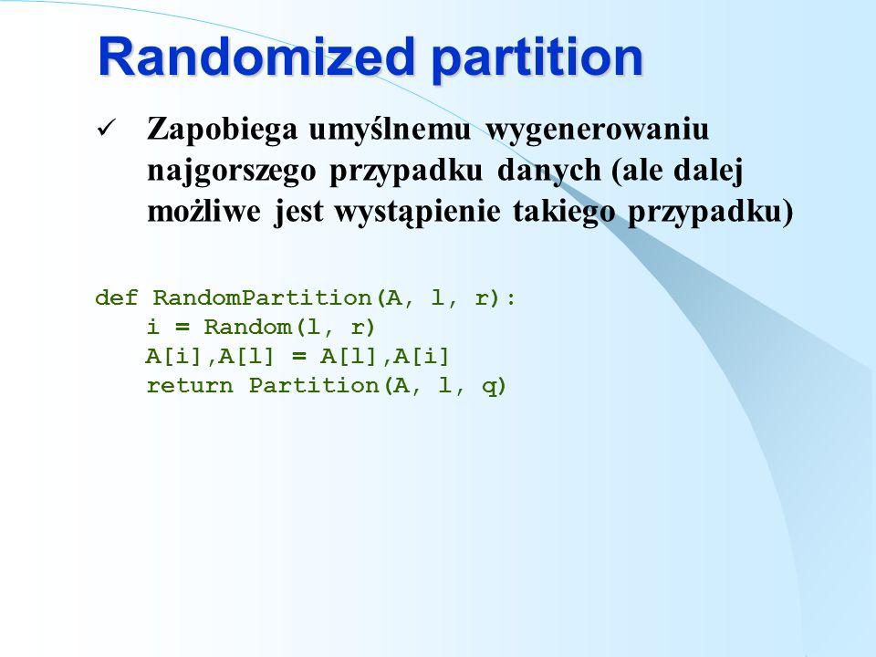 Randomized partition Zapobiega umyślnemu wygenerowaniu najgorszego przypadku danych (ale dalej możliwe jest wystąpienie takiego przypadku)