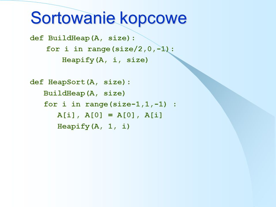 Sortowanie kopcowe def BuildHeap(A, size):